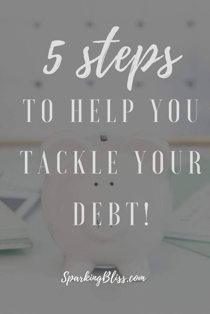 Here are 5 steps to help you tackle your debt! • Sparkingbliss.com